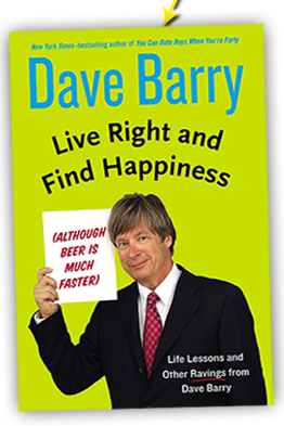 Live Right and Find Happiness, by Dave Barry